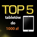 Jaki tablet do 1000 zł? Top 5 najlepszych tabletów!