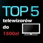 Jaki telewizor do 1500 zł? Top 5 najlepszych telewizorów!