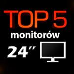 Jaki monitor 24 cali? Ranking 5 najlepszych modeli.