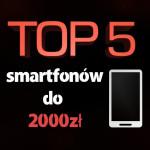 Jaki smartfon do 2000 zł? Ranking 5 najlepszych modeli.