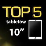 Jaki tablet 10 cali? Top 5 najlepszych tabletów