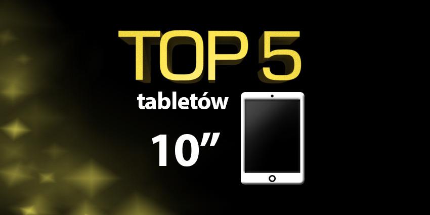 090c14d4321d69 Jaki tablet 10 cali? Top 5 najlepszych tabletów