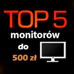 Jaki monitor do 500 zł? Ranking 5 najlepszych modeli.