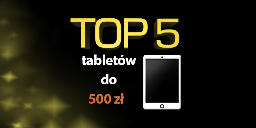 tablet do 500 zł