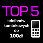 Jaki telefon komórkowy do 100 zł? Top 5 najlepszych telefonów!