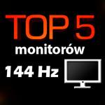 Jaki monitor 144 Hz wybrać? Top 5 najlepszych monitorów 144 Hz