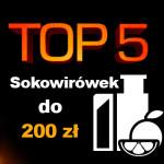 Jaka sokowirówka do 200 zł? Top 5 najlepszych sokowirówek!