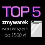 Jaka zmywarka do 1500 zł? Ranking 5 najlepszych modeli.
