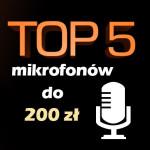 Jaki mikrofon do 200 zł? Top 5 najpopularniejszych mikrofonów!
