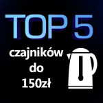 Jaki czajnik elektryczny do 150 zł ? Top 5 najlepszych czajników!