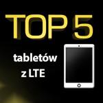 Jaki tablet z LTE? Wybieramy najlepszy tablet!