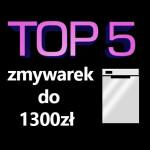 Jaka zmywarka do 1300 zł? Top 5 najpopularniejszych zmywarek!