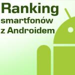 Ranking smartfonów z Androidem. Wybieramy najlepszy model!