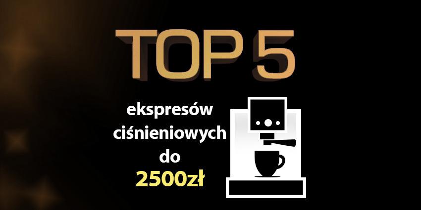 ekspres ciśnieniowy do 2500 zł