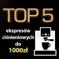 Jaki ekspres ciśnieniowy do 1000 zł? Ranking 5 najlepszych modeli