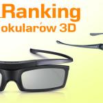 Ranking okularów 3D. Wybieramy najlepszy model!