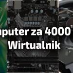 Komputer za 4000 złotych do gier – wirtualnik