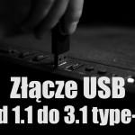 USB od 1.1 do USB 3.1 type C – ewolucja złącz i prędkości
