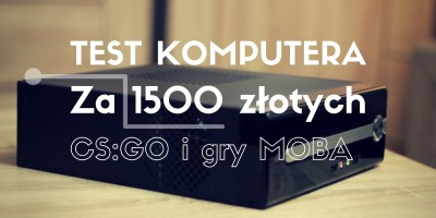 Test komputera za 1500 złotych