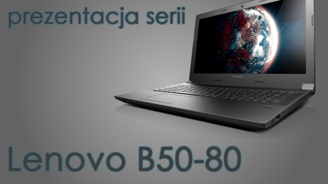 Laptopy Lenovo B50-80 - prezentacja serii