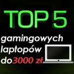 Jaki laptop do gier do 3000 zł? Ranking laptopów gamingowych