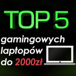 Jaki laptop do gier do 2000 zł? Ranking laptopów gamingowych