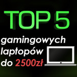 Jaki laptop do gier do 2500 zł? Ranking laptopów gamingowych