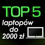 Jaki laptop do 2000 zł? Ranking Top 5 modeli!
