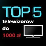 Jaki telewizor do 1000 zł? Ranking, polecane modele.