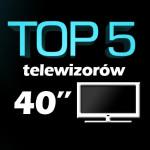 Jaki telewizor 40 cali? Top 5 najlepszych telewizorów!