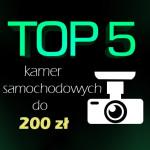 Jaka kamera samochodowa do 200 zł? Top 5 najlepszych kamer!