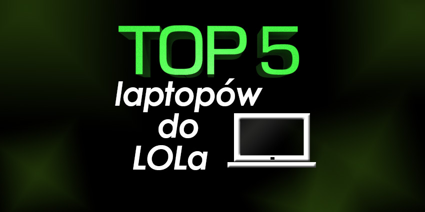 laptop do LOLa do 2000 zł