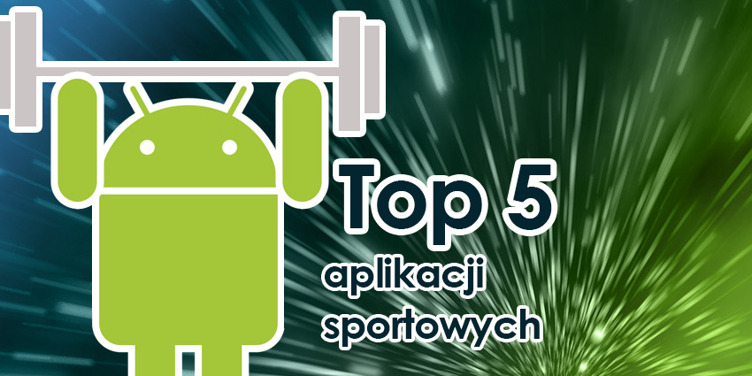 top 5 aplikacji sportowych na Androida