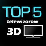 Jaki telewizor 3D? Top 5 najlepszych telewizorów!
