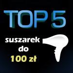 Jaka suszarka do 100 zł? Ranking 5 najlepszych modeli.