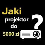 Jaki projektor do 5000 zł? Ranking 5 najlepszych modeli.