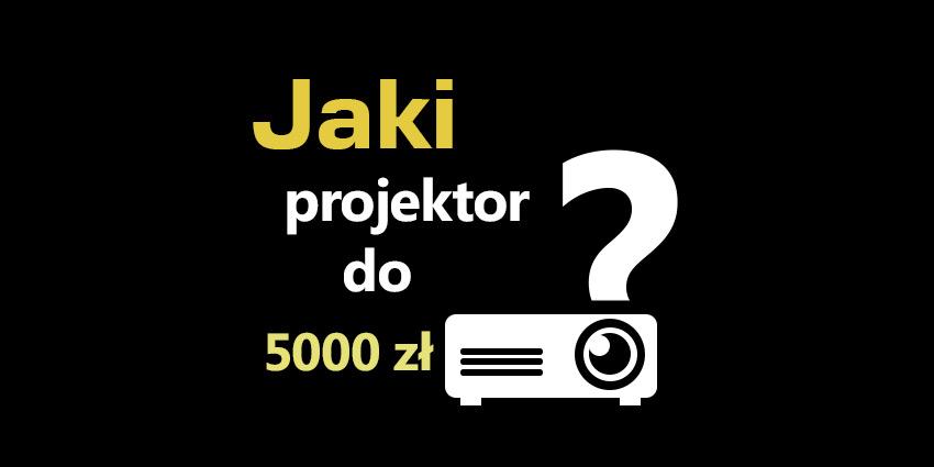 projektor do 5000 zł