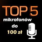 Jaki mikrofon do 100 zł? Ranking 5 najlepszych modeli.