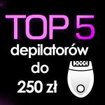 Jaki depilator do 250 zł? Top 5 najpopularniejszych depilatorów!