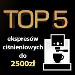 Jaki ekspres ciśnieniowy do 2500 zł? Top 5 najpopularniejszych ekspresów!