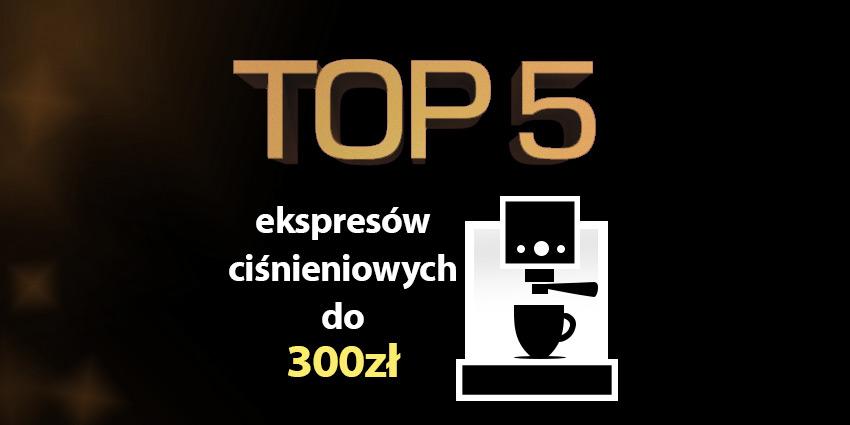 ekspres ciśnieniowy do 300 zł