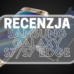 Samsung Galaxy S7/S7 Edge – recenzja