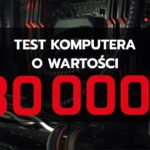 Komputer za 30 tys. – test i recenzja w grach!