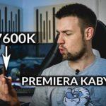 Test procesora Kaby Lake i5-7600K vs i5-6600K! Rewolucja czy ewolucja?